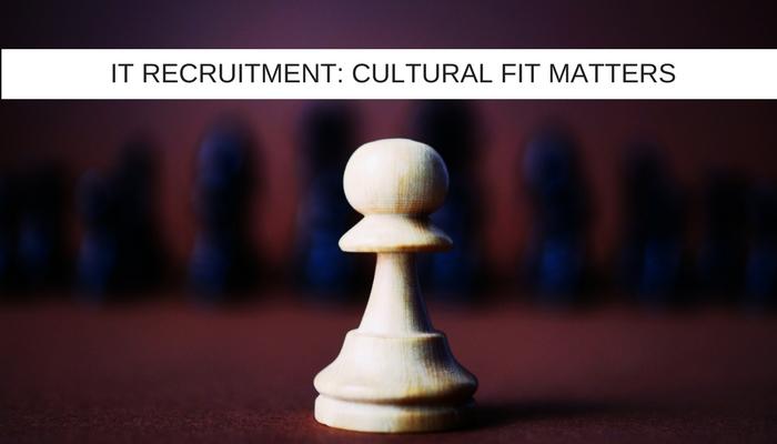 IT RECRUITMENT: Cultural fit matters