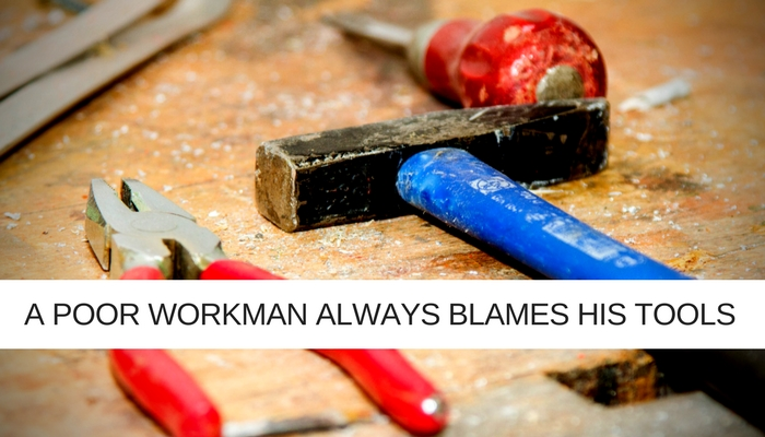A Poor Workman Blames his tools