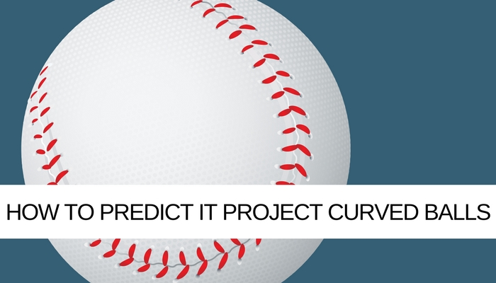 How asking 'What if' could predict your IT Project curved balls